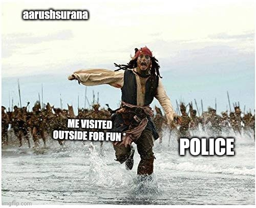 Corono meme in india |  aarushsurana; ME VISITED OUTSIDE FOR FUN *; POLICE | image tagged in jack sparrow being chased,funny memes,coronavirus,india,police | made w/ Imgflip meme maker