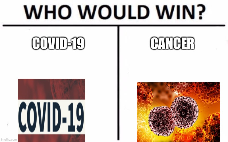 Who Would Win? |  COVID-19; CANCER | image tagged in memes,who would win | made w/ Imgflip meme maker