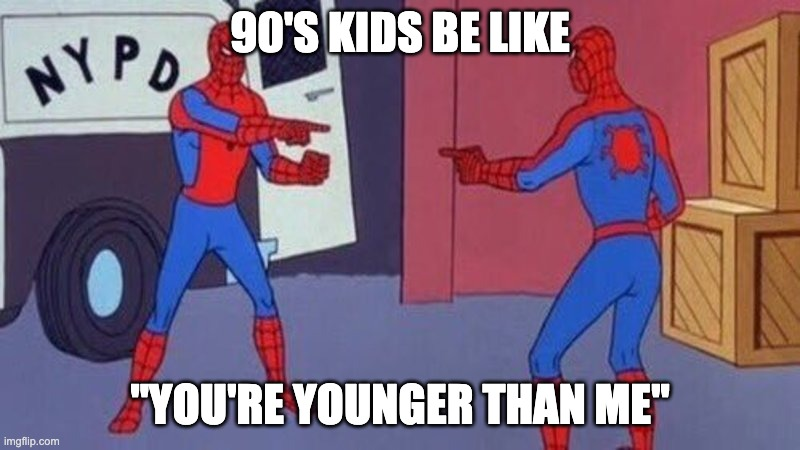 "90's Kids Be Like |  90'S KIDS BE LIKE; ""YOU'RE YOUNGER THAN ME"" 