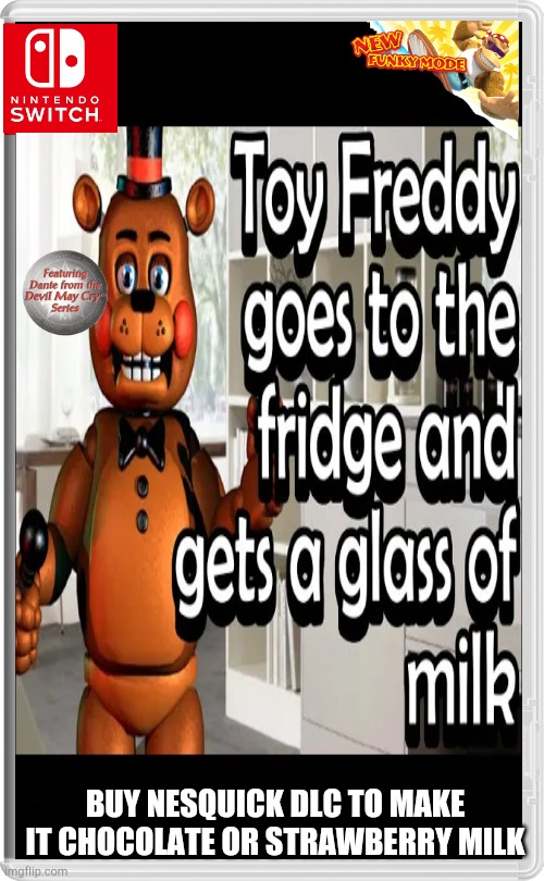 BUY NESQUICK DLC TO MAKE IT CHOCOLATE OR STRAWBERRY MILK | image tagged in fnaf,nesquik,fake switch games,memes | made w/ Imgflip meme maker