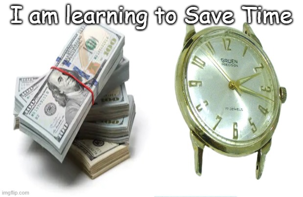 How to savetime 101 |  I am learning to Save Time | image tagged in time,daylight saving time,lol,funny memes,meme | made w/ Imgflip meme maker