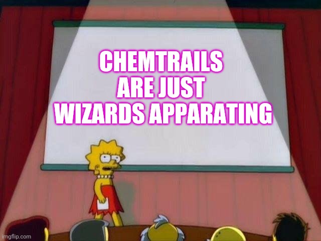 A Wizard Did It |  CHEMTRAILS  ARE JUST  WIZARDS APPARATING | image tagged in lisa simpson's presentation,harry potter,wizards,chemtrails,chemtrail | made w/ Imgflip meme maker