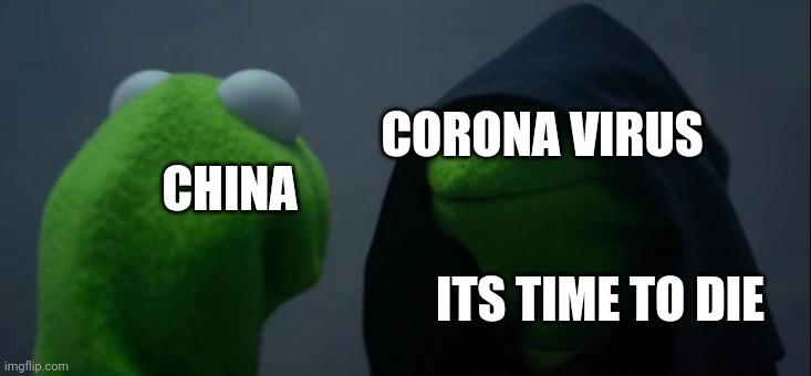 Evil Kermit | CHINA CORONA VIRUS ITS TIME TO DIE | image tagged in memes,evil kermit | made w/ Imgflip meme maker