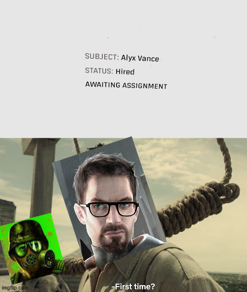 Half-life Alyx | image tagged in first time,memes,half life 3 | made w/ Imgflip meme maker