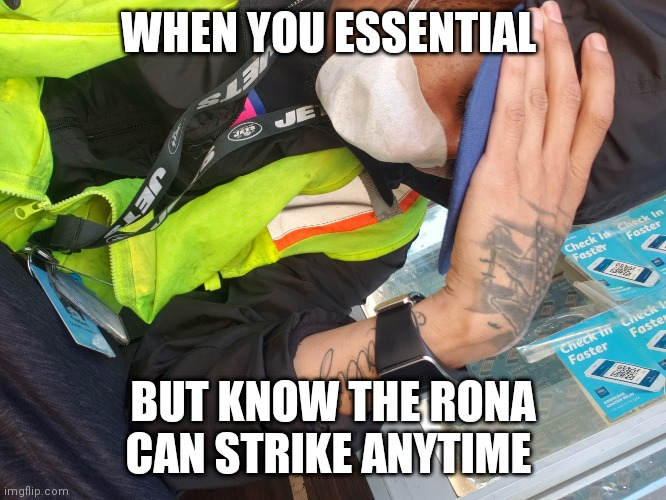WHEN YOU ESSENTIAL BUT KNOW THE RONA CAN STRIKE ANYTIME | image tagged in funny memes,amazon | made w/ Imgflip meme maker
