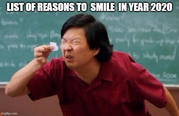 List of people I trust |  LIST OF REASONS TO  SMILE  IN YEAR 2020 | image tagged in list of people i trust | made w/ Imgflip meme maker