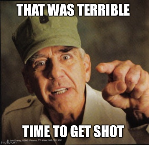 Military | THAT WAS TERRIBLE TIME TO GET SHOT | image tagged in military | made w/ Imgflip meme maker