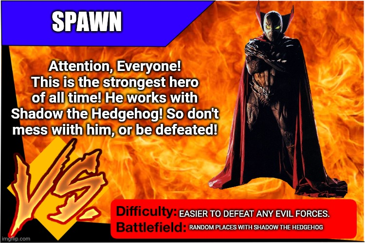 Raid Battle (New) |  SPAWN; Attention, Everyone! This is the strongest hero of all time! He works with Shadow the Hedgehog! So don't mess wiith him, or be defeated! EASIER TO DEFEAT ANY EVIL FORCES. RANDOM PLACES WITH SHADOW THE HEDGEHOG | image tagged in raid battle new | made w/ Imgflip meme maker