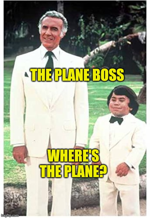 Feels like 911 |  THE PLANE BOSS; WHERE'S THE PLANE? | image tagged in feels like 911,911,false flag,fantasy island,plague,somethings wrong | made w/ Imgflip meme maker