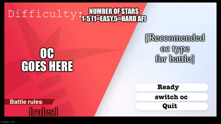 new template |  NUMBER OF STARS 1-5 (1=EASY,5=HARD AF); [Reccomended oc type for battle]; OC GOES HERE; [rules] | image tagged in pokemon style raid battle | made w/ Imgflip meme maker