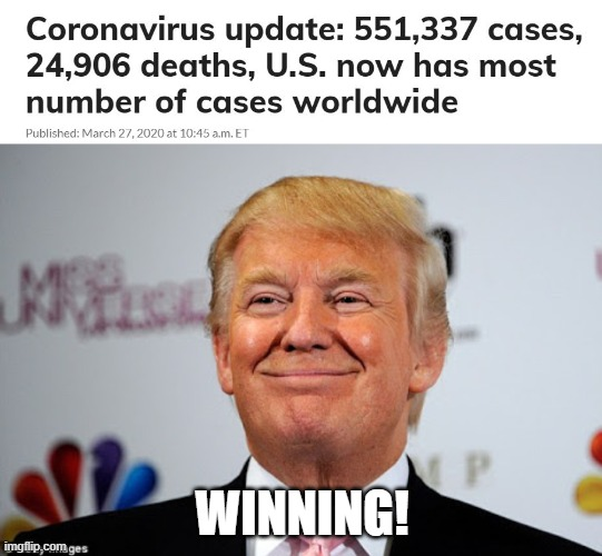 We're number one! | WINNING! | image tagged in donald trump approves,donald trump is an idiot,maga,politics,corona virus,memes | made w/ Imgflip meme maker