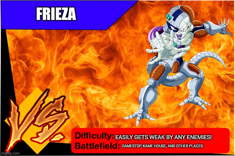 Frieza! |  FRIEZA; EASILY GETS WEAK BY ANY ENEMIES! GAMESTOP, KAME HOUSE, AND OTHER PLACES. | image tagged in raid battle new,frieza,dragon ball z | made w/ Imgflip meme maker
