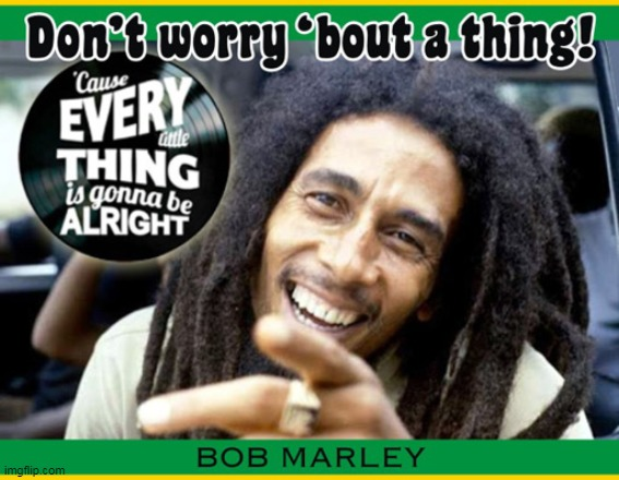 Speaking Words of Wisdom :) | image tagged in memes,bob marley,music | made w/ Imgflip meme maker