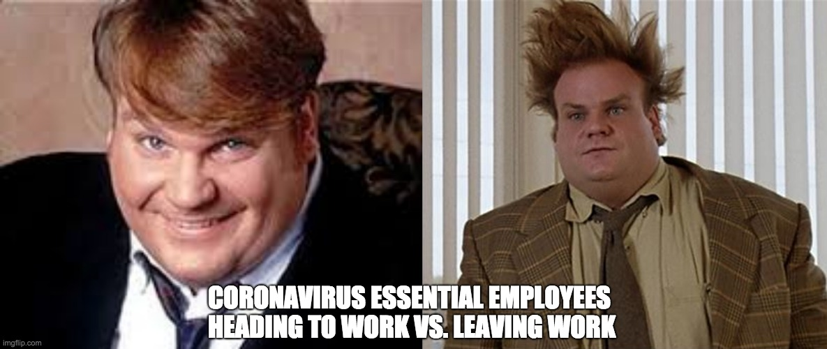 CORONAVIRUS ESSENTIAL EMPLOYEES  HEADING TO WORK VS. LEAVING WORK | image tagged in coronavirus,work,employees,tommy boy | made w/ Imgflip meme maker