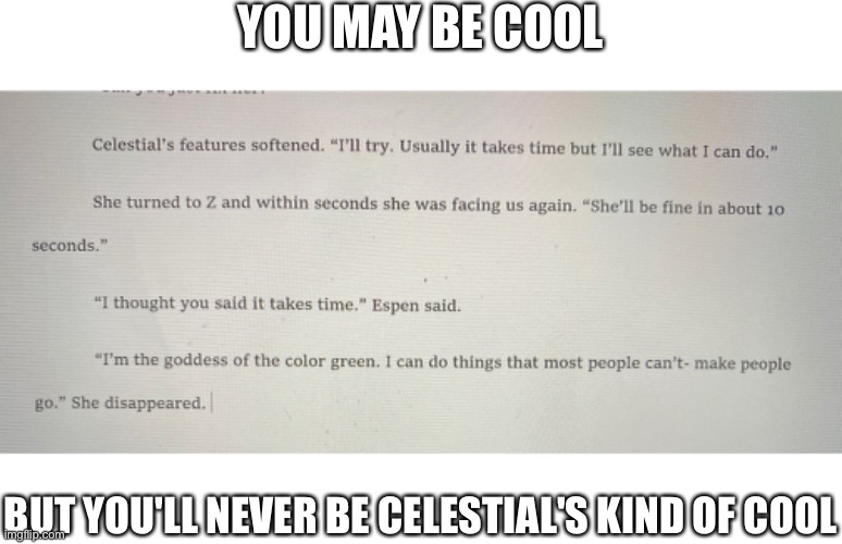 Goddess of the color Green | YOU MAY BE COOL BUT YOU'LL NEVER BE CELESTIAL'S KIND OF COOL | image tagged in green,goddess,celestial,mhlb,you may be cool | made w/ Imgflip meme maker