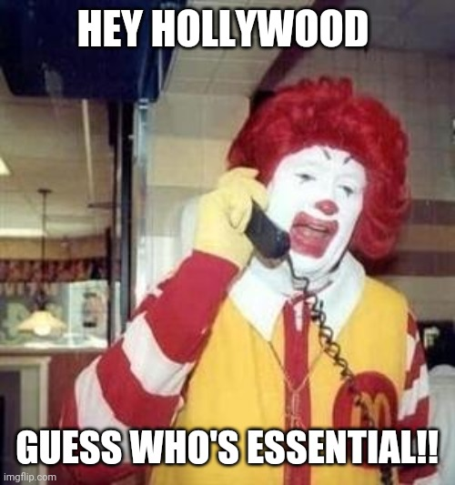 Ronald McDonald Temp | HEY HOLLYWOOD GUESS WHO'S ESSENTIAL!! | image tagged in ronald mcdonald temp | made w/ Imgflip meme maker