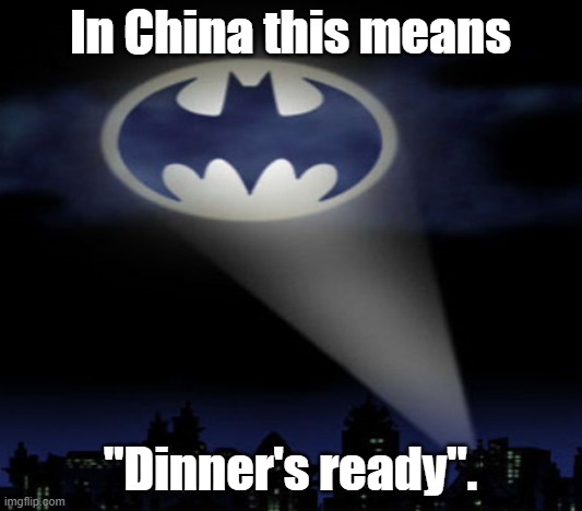 "I think I saw this on the back of my fortune... |  In China this means; ""Dinner's ready"". 
