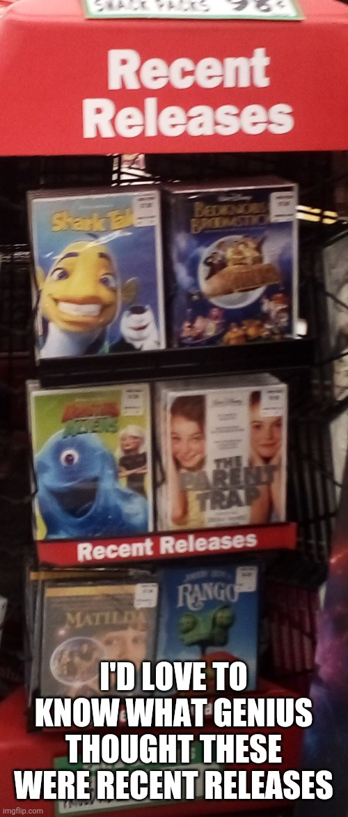 I'D LOVE TO KNOW WHAT GENIUS THOUGHT THESE WERE RECENT RELEASES | image tagged in dumb people | made w/ Imgflip meme maker