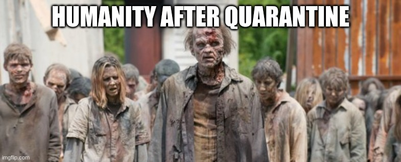 HUMANITY AFTER QUARANTINE | made w/ Imgflip meme maker