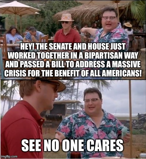 This bipartisan relief bill was huge, but few people seem to care, except to the extent they can politically game this thing | image tagged in coronavirus,covid-19,political meme,politics,congress,economy | made w/ Imgflip meme maker