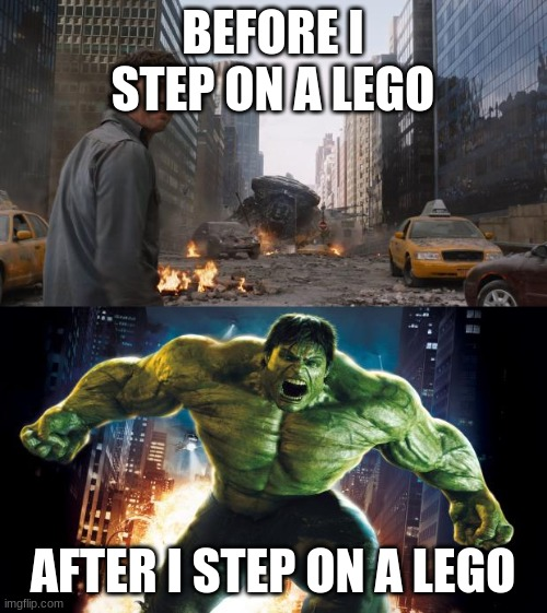 BEFORE I STEP ON A LEGO AFTER I STEP ON A LEGO | image tagged in hulk,incredible hulk | made w/ Imgflip meme maker