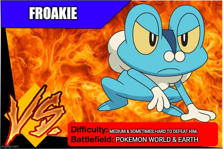 Froakie |  FROAKIE; MEDIUM & SOMETIMES HARD TO DEFEAT HIM. POKEMON WORLD & EARTH | image tagged in froakie,pokemon,xy | made w/ Imgflip meme maker