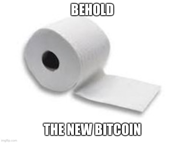 BEHOLD THE NEW BITCOIN | image tagged in toilet paper,bitcoin | made w/ Imgflip meme maker