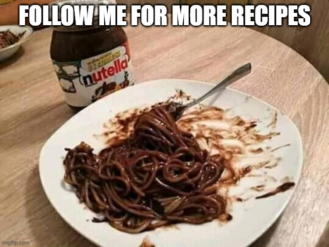 FOLLOW ME FOR MORE RECIPES | image tagged in yum | made w/ Imgflip meme maker