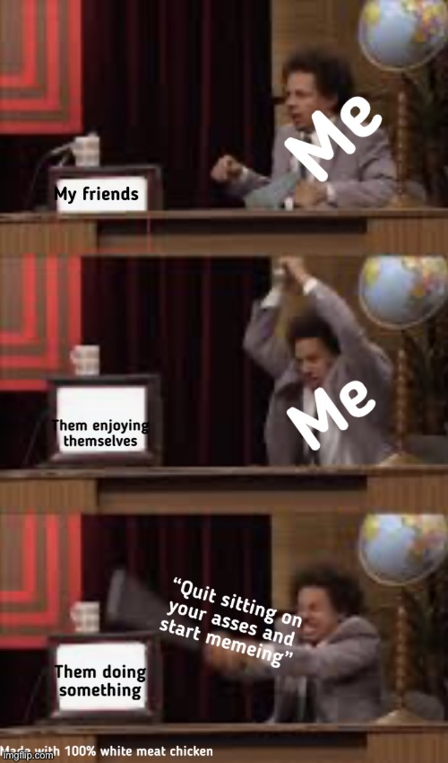 Image tagged in eric andre,new template,memes,meme - Imgflip