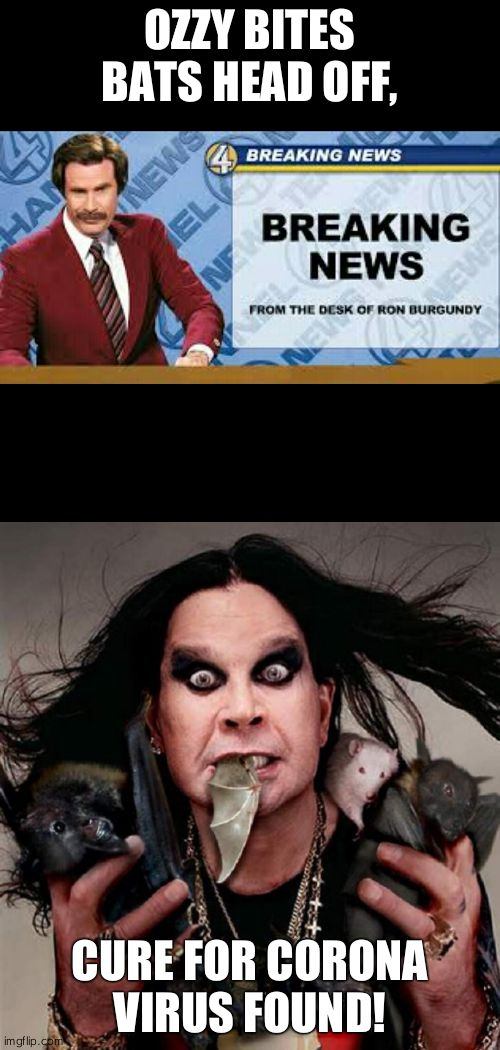 OZZY BITES BATS HEAD OFF, CURE FOR CORONA VIRUS FOUND! | image tagged in ozzy,ron b | made w/ Imgflip meme maker