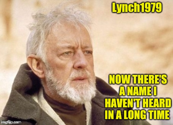 Lynch1979 NOW THERE'S A NAME I HAVEN'T HEARD IN A LONG TIME | made w/ Imgflip meme maker