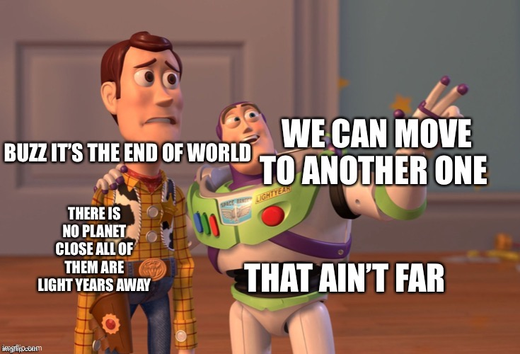 It's the end of the world. | image tagged in toy story,end of the world,disney,buzz and woody | made w/ Imgflip meme maker