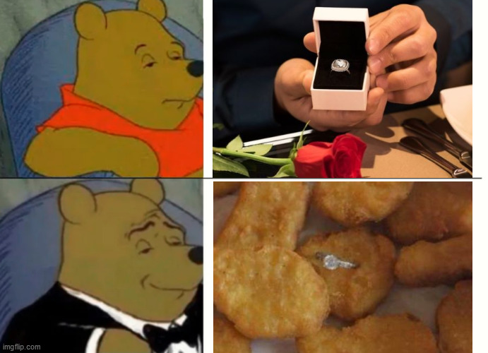 Tuxedo Winnie the Pooh Proposal | image tagged in tuxedo winnie the pooh,proposal,wedding,chicken nuggets,ring,memes | made w/ Imgflip meme maker