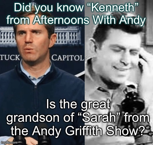 "Sarah Kenneth |  Did you know ""Kenneth"" from Afternoons With Andy; Is the great grandson of ""Sarah"" from the Andy Griffith Show? 