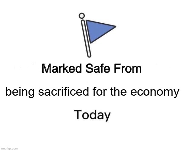 the price of MAGA | being sacrificed for the economy | image tagged in memes,marked safe from,maga,donald trump is an idiot | made w/ Imgflip meme maker