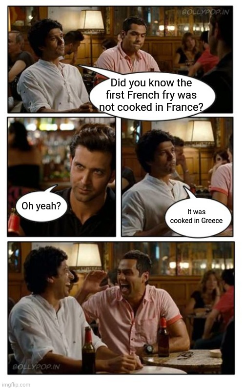 ZNMD | Did you know the first French fry was not cooked in France? Oh yeah? It was cooked in Greece | image tagged in memes,znmd | made w/ Imgflip meme maker