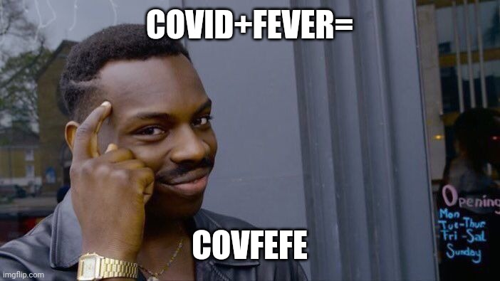 we should have known |  COVID+FEVER=; COVFEFE | image tagged in memes,roll safe think about it,covid-19,covfefe | made w/ Imgflip meme maker