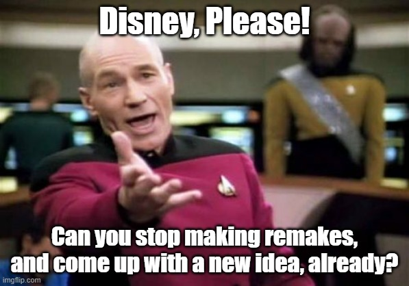 Picard Wtf | Disney, Please! Can you stop making remakes, and come up with a new idea, already? | image tagged in memes,picard wtf | made w/ Imgflip meme maker