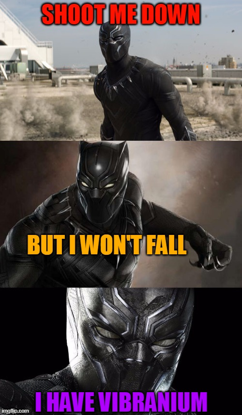 Bad Pun Black Panther |  SHOOT ME DOWN; BUT I WON'T FALL; I HAVE VIBRANIUM | image tagged in bad pun black panther | made w/ Imgflip meme maker