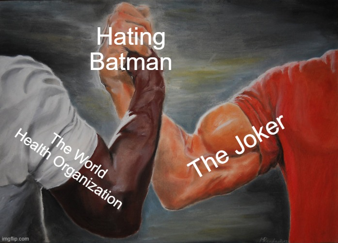 Epic Handshake |  Hating Batman; The Joker; The World Health Organization | image tagged in memes,epic handshake | made w/ Imgflip meme maker
