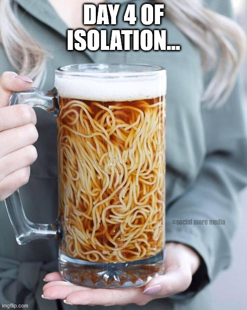 Covid-19 |  DAY 4 OF ISOLATION... | image tagged in covid-19,coronavirus,isolation,cursed spaghetti,social more media | made w/ Imgflip meme maker