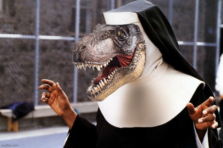 Tyranno-Sista Rex | image tagged in t-rex,nun,habits,template | made w/ Imgflip meme maker