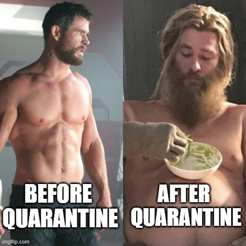 Effects of Quarantine You Lose the Core-Routine |  AFTER  QUARANTINE; BEFORE  QUARANTINE | image tagged in thor can fat thor,before,after,before and after,quarantine | made w/ Imgflip meme maker