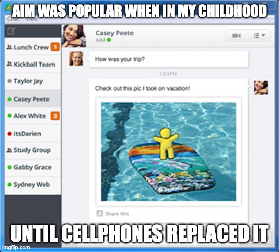 AIM |  AIM WAS POPULAR WHEN IN MY CHILDHOOD; UNTIL CELLPHONES REPLACED IT | image tagged in aim,memes | made w/ Imgflip meme maker