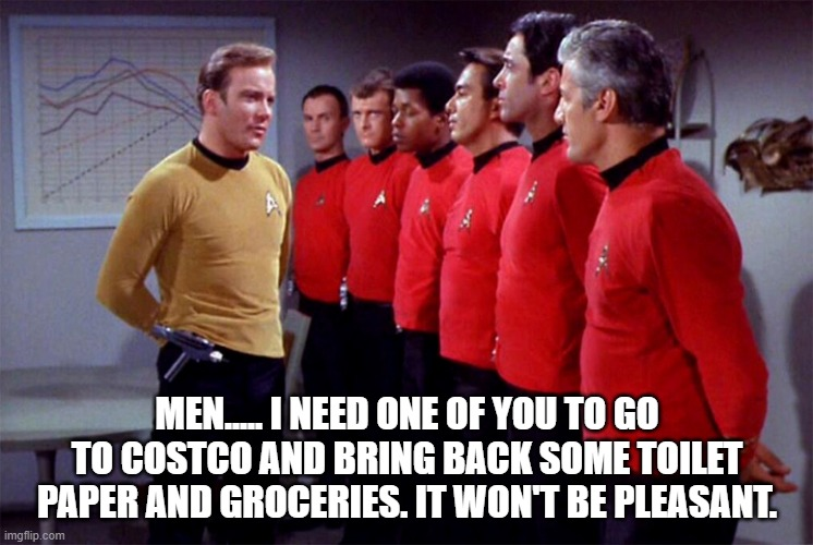 red shirts | MEN..... I NEED ONE OF YOU TO GO TO COSTCO AND BRING BACK SOME TOILET PAPER AND GROCERIES. IT WON'T BE PLEASANT. | image tagged in red shirts | made w/ Imgflip meme maker
