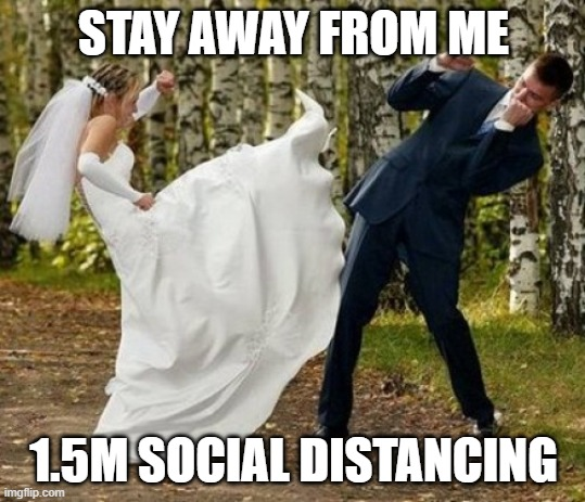 Angry Bride | STAY AWAY FROM ME 1.5M SOCIAL DISTANCING | image tagged in memes,angry bride,coronavirus,social distancing | made w/ Imgflip meme maker