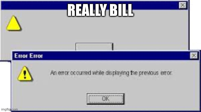 REALLY BILL | image tagged in bill gates | made w/ Imgflip meme maker
