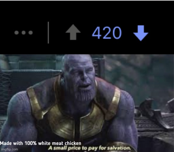 image tagged in a small price to pay for salvation,thanos,420,weed,downvote,downvotes | made w/ Imgflip meme maker