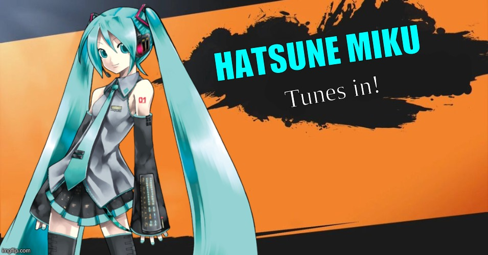 she would actually work really well |  HATSUNE MIKU; Tunes in! | image tagged in vocaloid,hatsune miku,smash bros | made w/ Imgflip meme maker