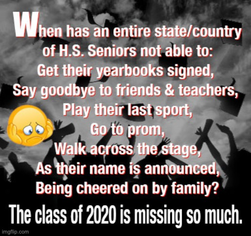 The Class of 2020 is missing so much. | image tagged in the class of 2020 is missing so much,senior,no yearbook signed,no goodbye,no high school sports,no graduation | made w/ Imgflip meme maker